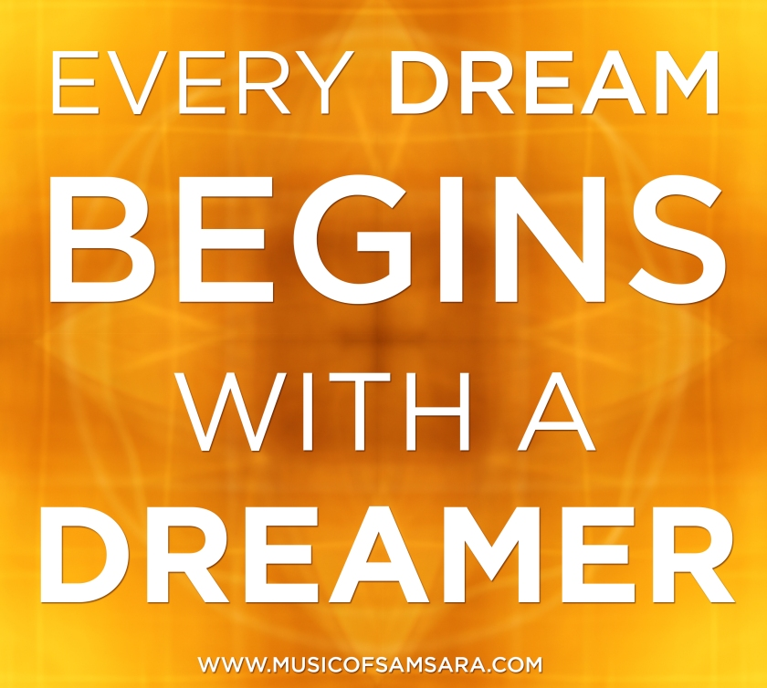 Every Dream Begins with a Dreamer