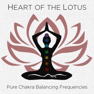 Heart of the Lotus: Pure Chakra Balancing Frequencies